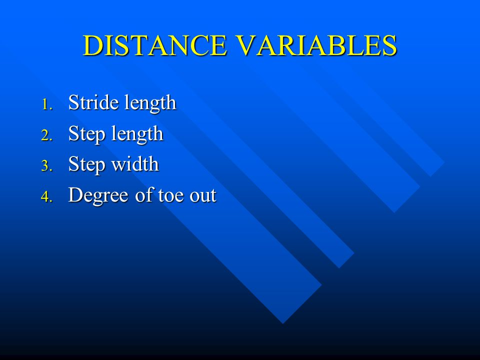 DISTANCE VARIABLES Stride length Step length Step width