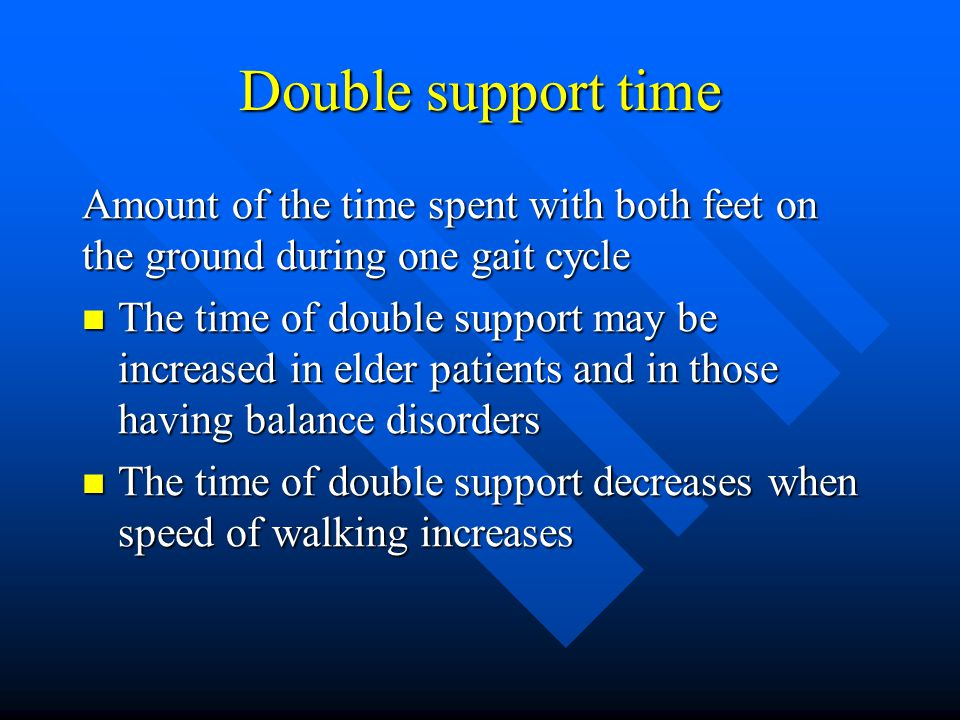 Double support time Amount of the time spent with both feet on the ground during one gait cycle.