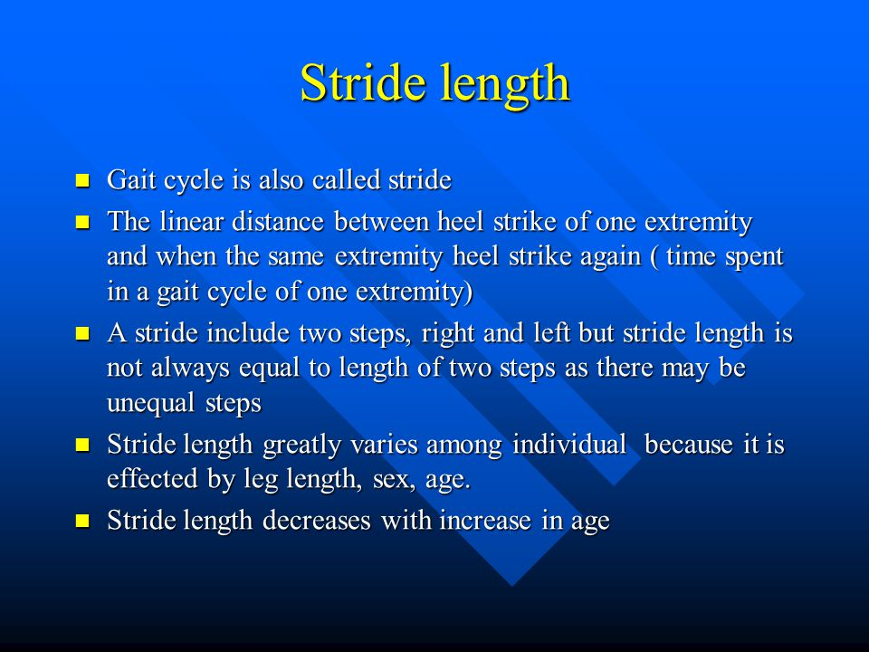 Stride length Gait cycle is also called stride