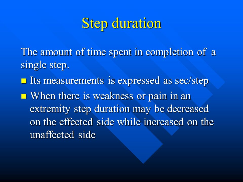 Step duration The amount of time spent in completion of a single step.
