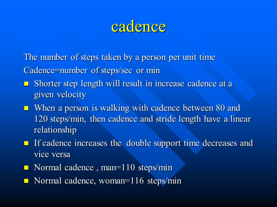 cadence The number of steps taken by a person per unit time