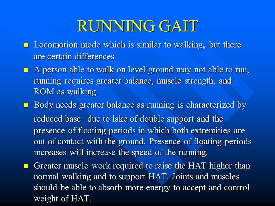 RUNNING GAIT Locomotion mode which is similar to walking, but there are certain differences.