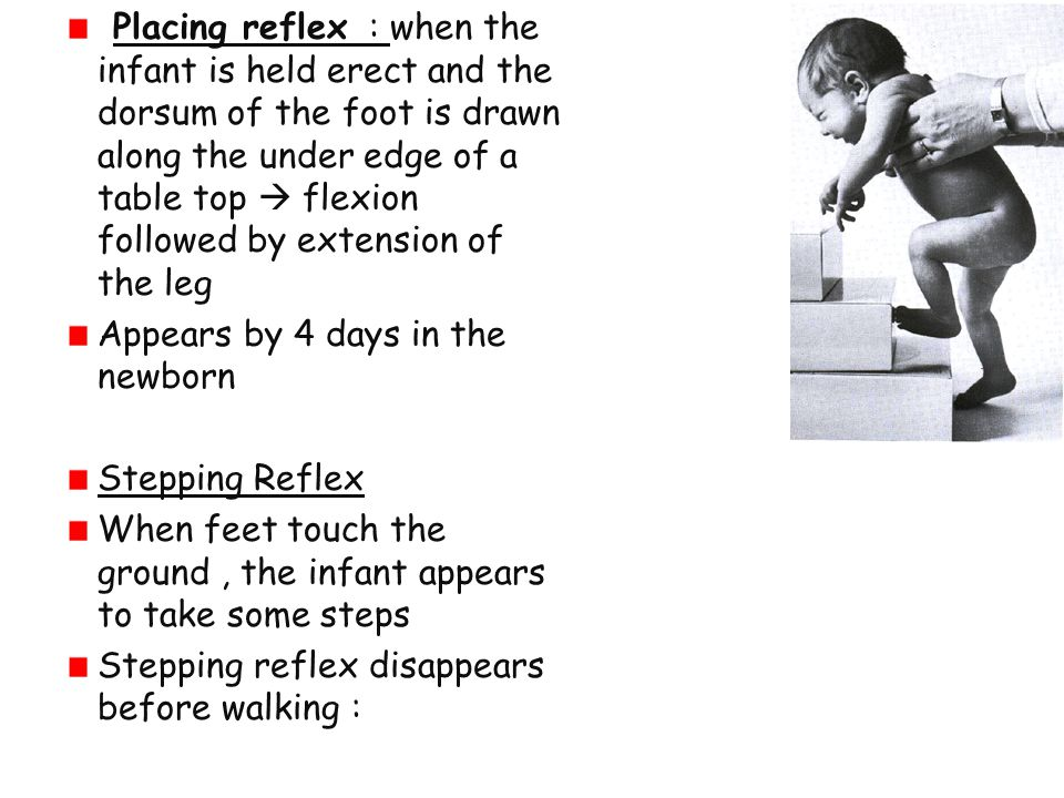 Placing reflex : when the infant is held erect and the dorsum of the foot is drawn along the under edge of a table top  flexion followed by extension of the leg