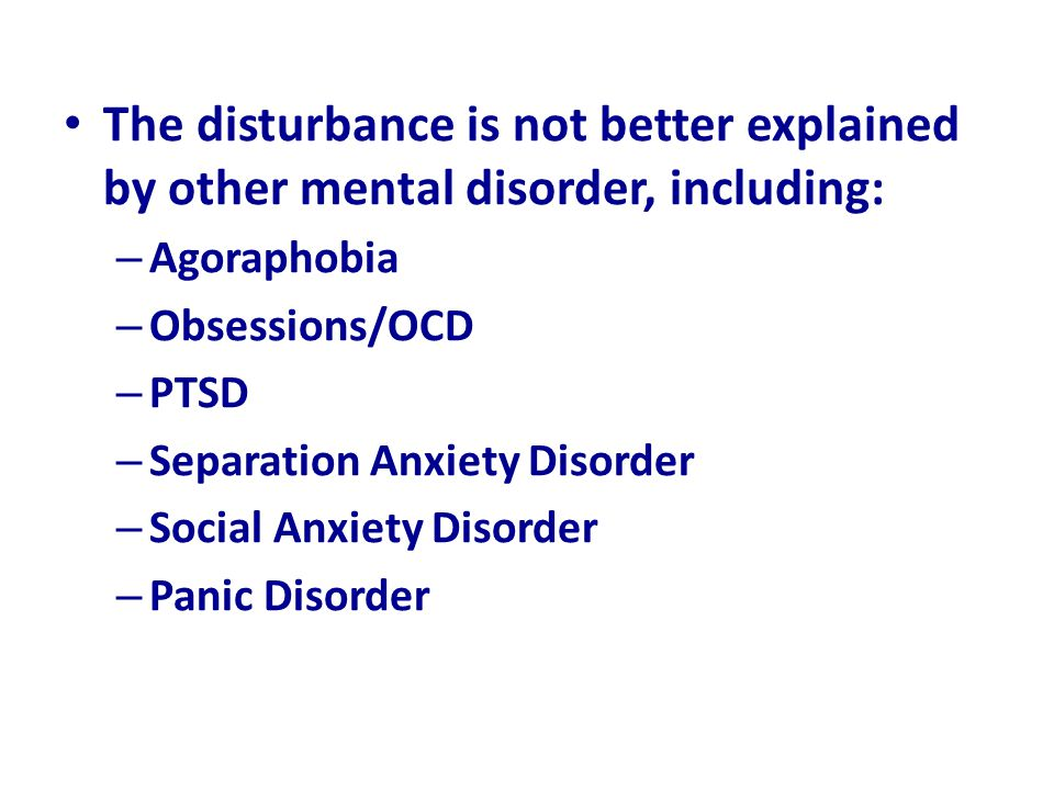 The disturbance is not better explained by other mental disorder, including: