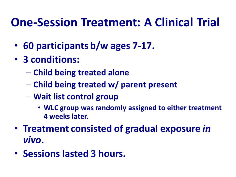 One-Session Treatment: A Clinical Trial