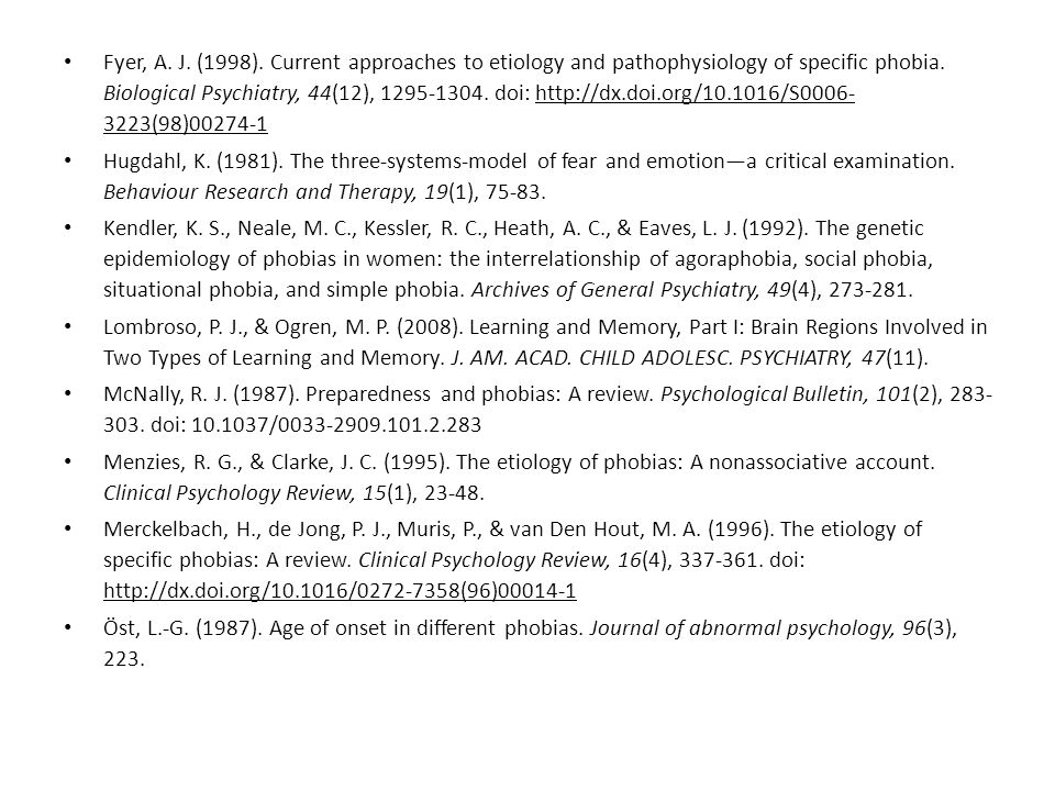 Fyer, A. J. (1998). Current approaches to etiology and pathophysiology of specific phobia. Biological Psychiatry, 44(12), 1295-1304. doi: http://dx.doi.org/10.1016/S0006-3223(98)00274-1