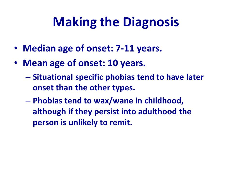 Making the Diagnosis Median age of onset: 7-11 years.