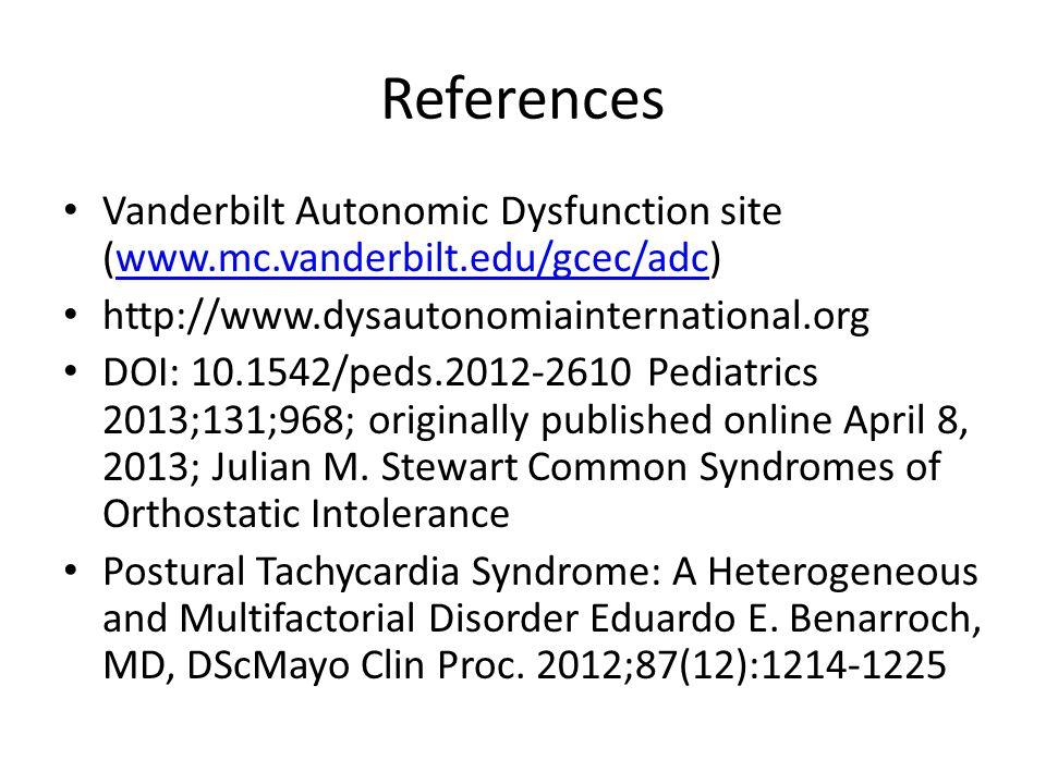 References Vanderbilt Autonomic Dysfunction site (www.mc.vanderbilt.edu/gcec/adc) http://www.dysautonomiainternational.org.