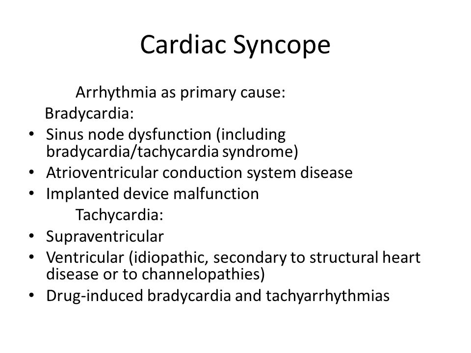 Cardiac Syncope Arrhythmia as primary cause: Bradycardia: