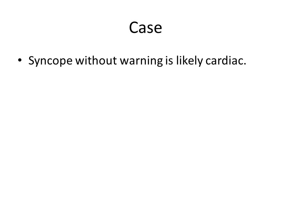 Case Syncope without warning is likely cardiac.