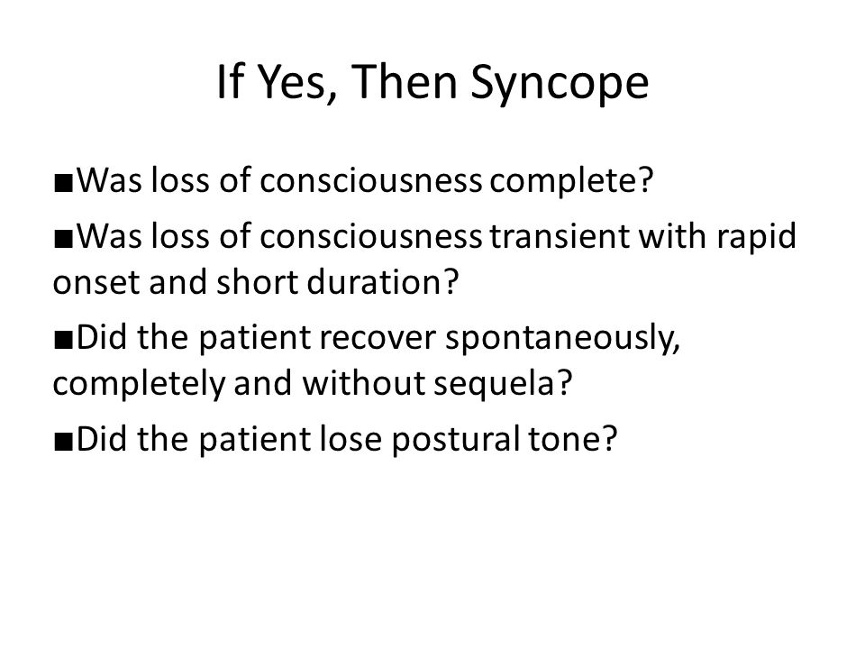 If Yes, Then Syncope ■Was loss of consciousness complete