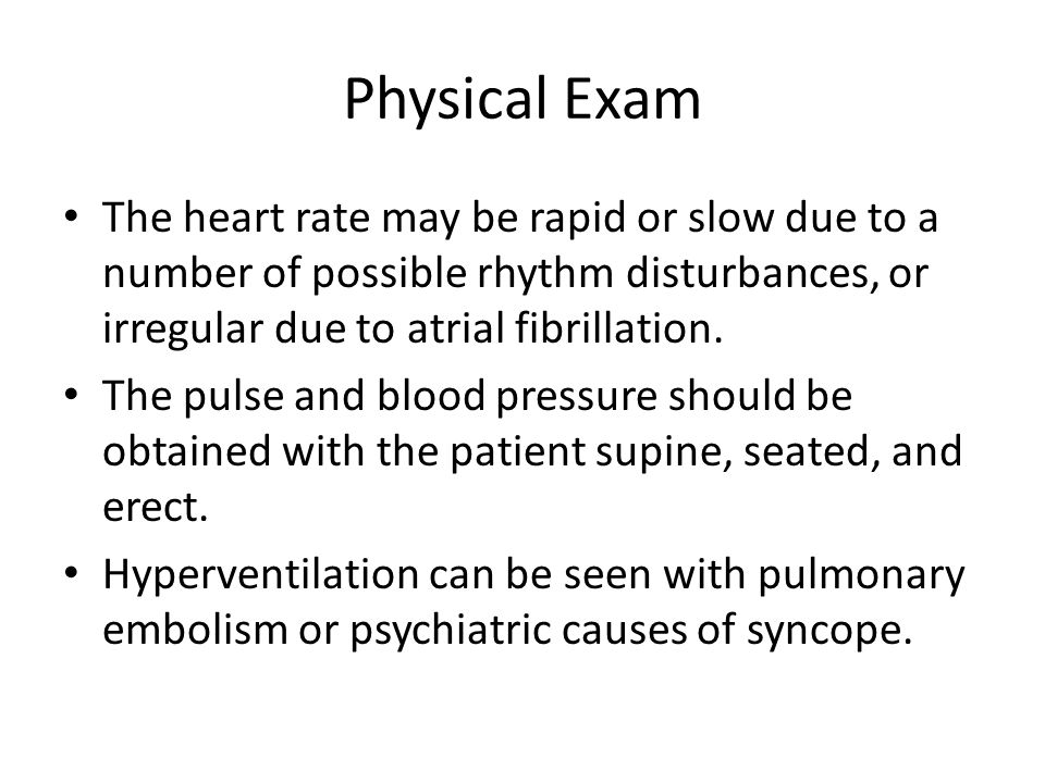 Physical Exam The heart rate may be rapid or slow due to a number of possible rhythm disturbances, or irregular due to atrial fibrillation.