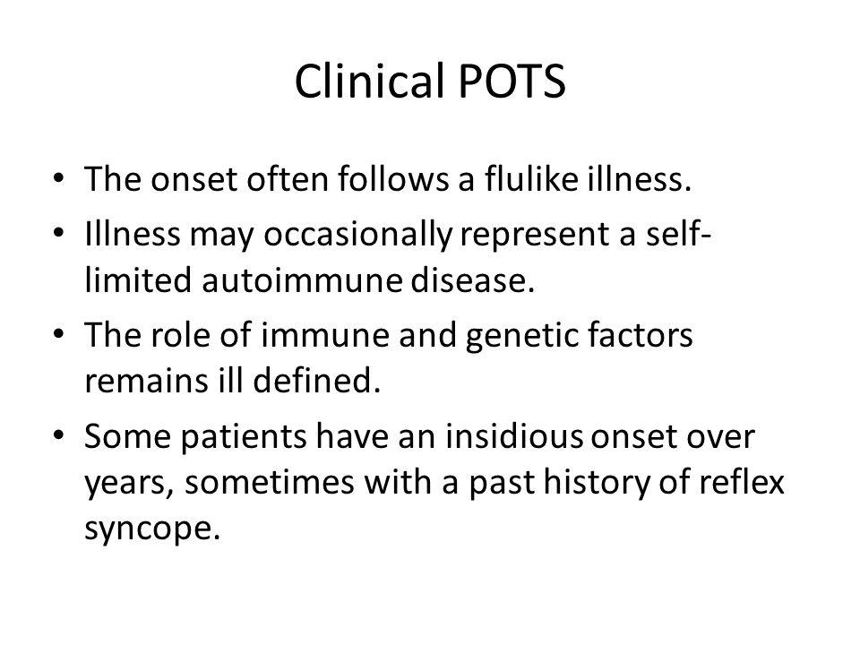 Clinical POTS The onset often follows a flulike illness.
