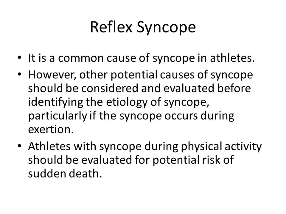 Reflex Syncope It is a common cause of syncope in athletes.