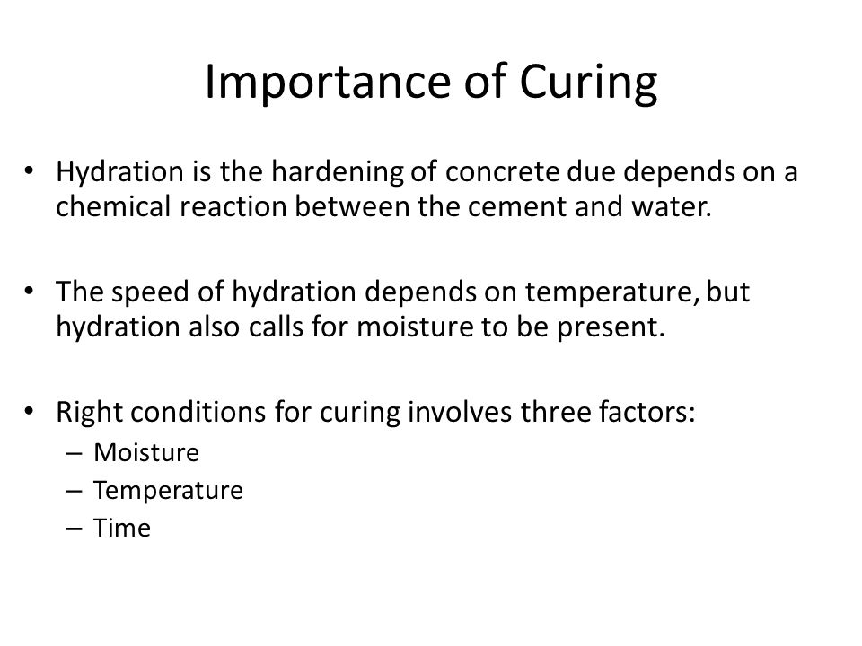 Importance of Curing Hydration is the hardening of concrete due depends on a chemical reaction between the cement and water.