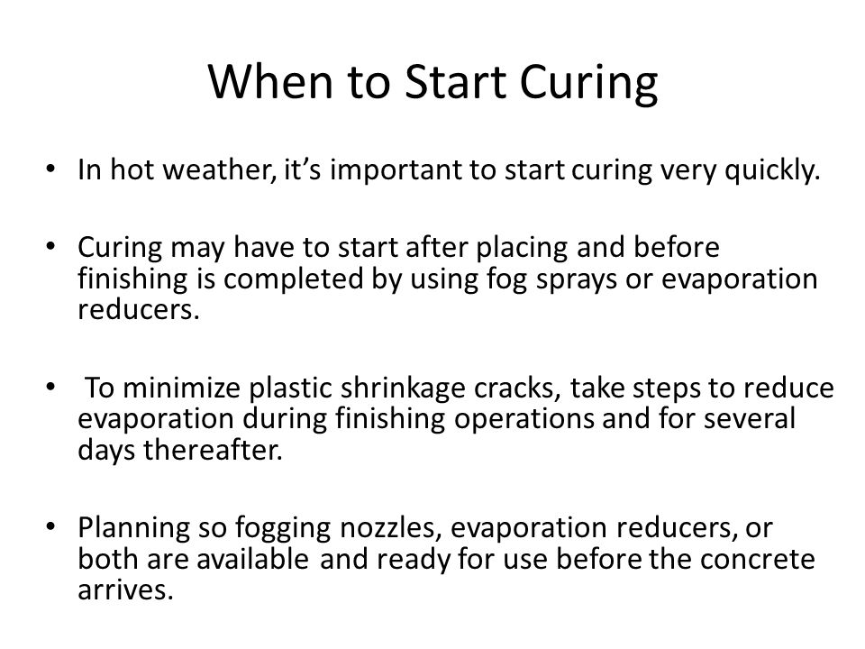When to Start Curing In hot weather, it's important to start curing very quickly.
