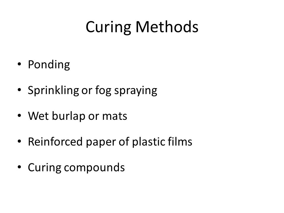 Curing Methods Ponding Sprinkling or fog spraying Wet burlap or mats