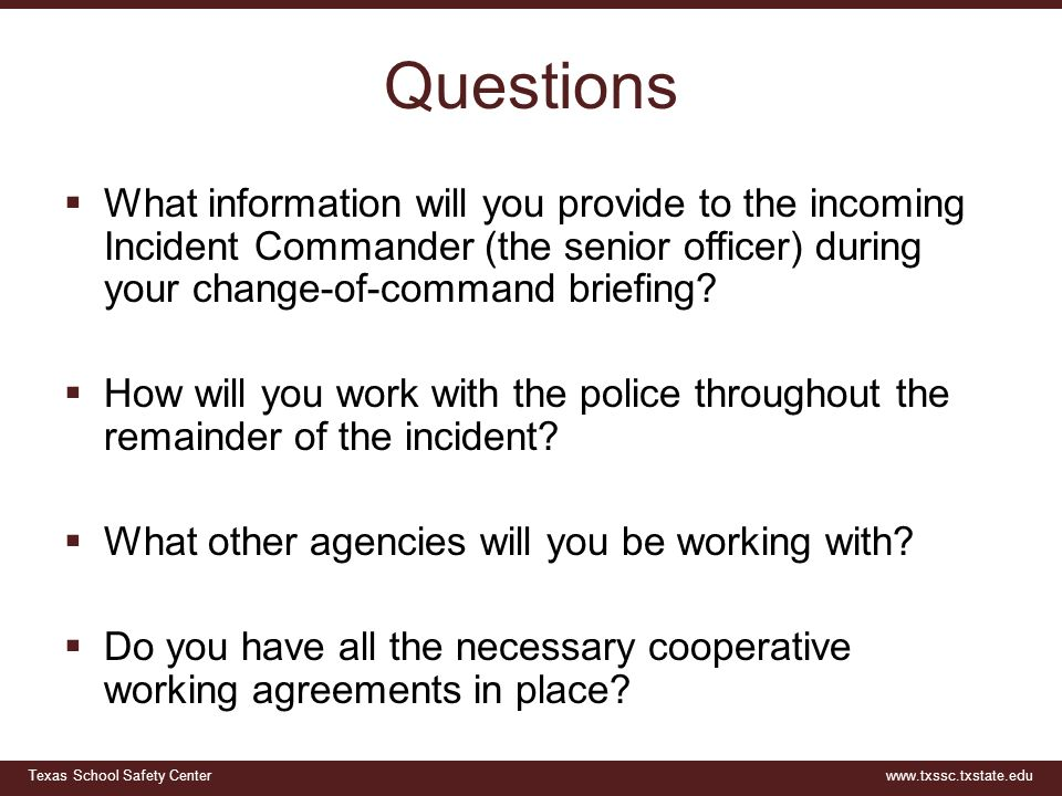 Questions What information will you provide to the incoming Incident Commander (the senior officer) during your change-of-command briefing