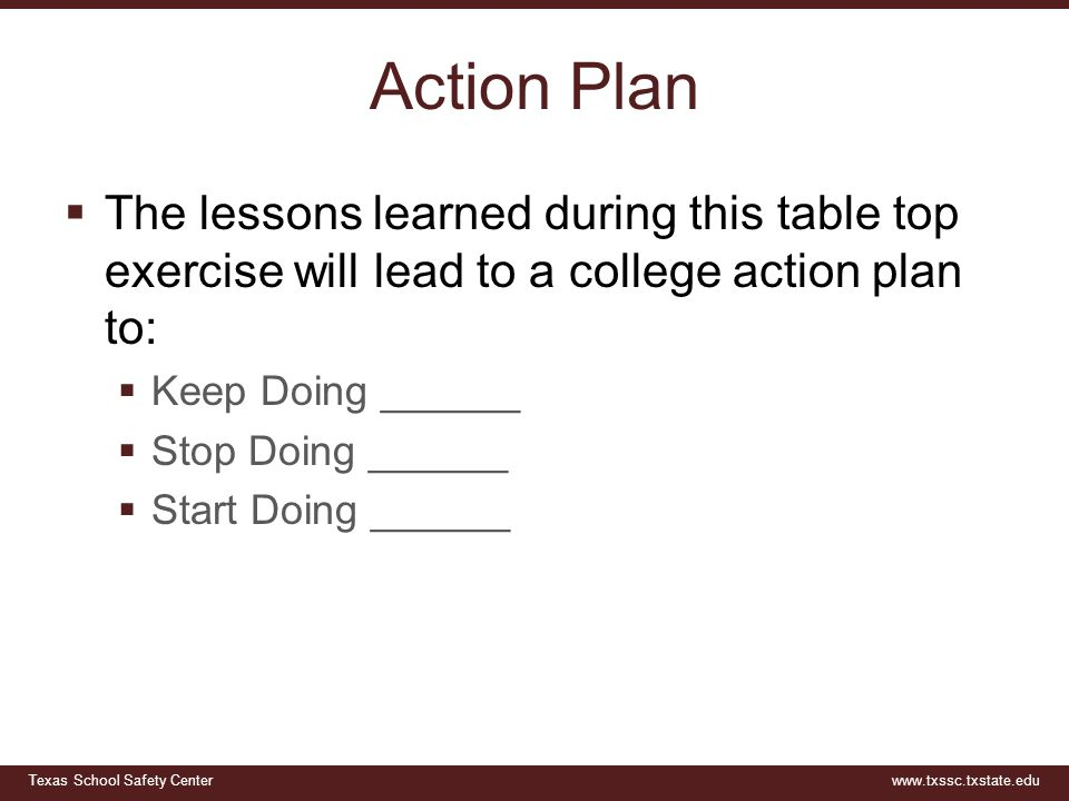 Action Plan The lessons learned during this table top exercise will lead to a college action plan to: