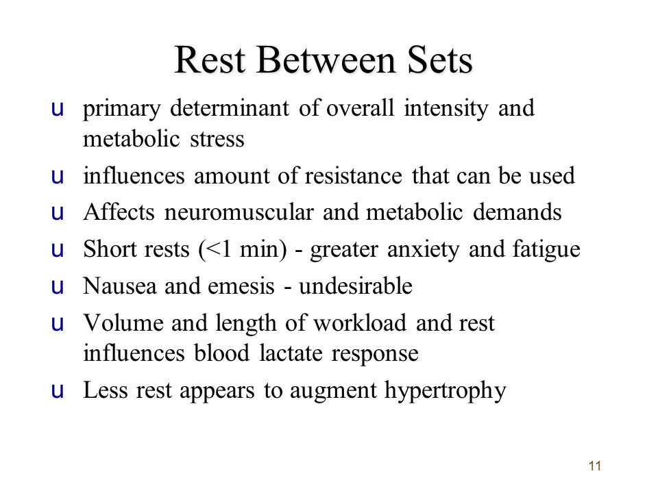 Rest Between Sets primary determinant of overall intensity and metabolic stress. influences amount of resistance that can be used.