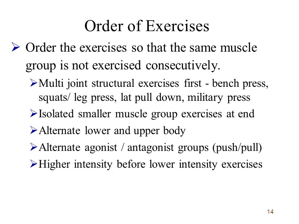 Order of Exercises Order the exercises so that the same muscle group is not exercised consecutively.