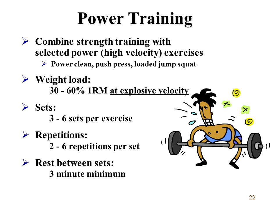 Power Training Combine strength training with selected power (high velocity) exercises. Power clean, push press, loaded jump squat.