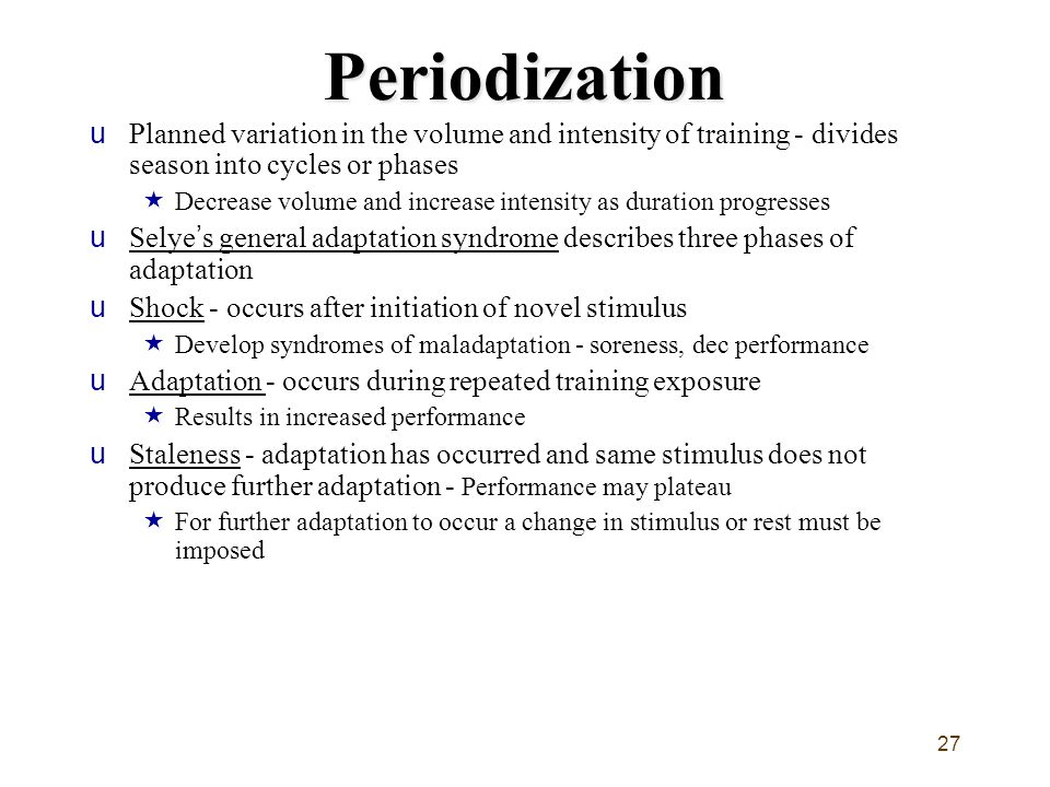 Periodization Planned variation in the volume and intensity of training - divides season into cycles or phases.