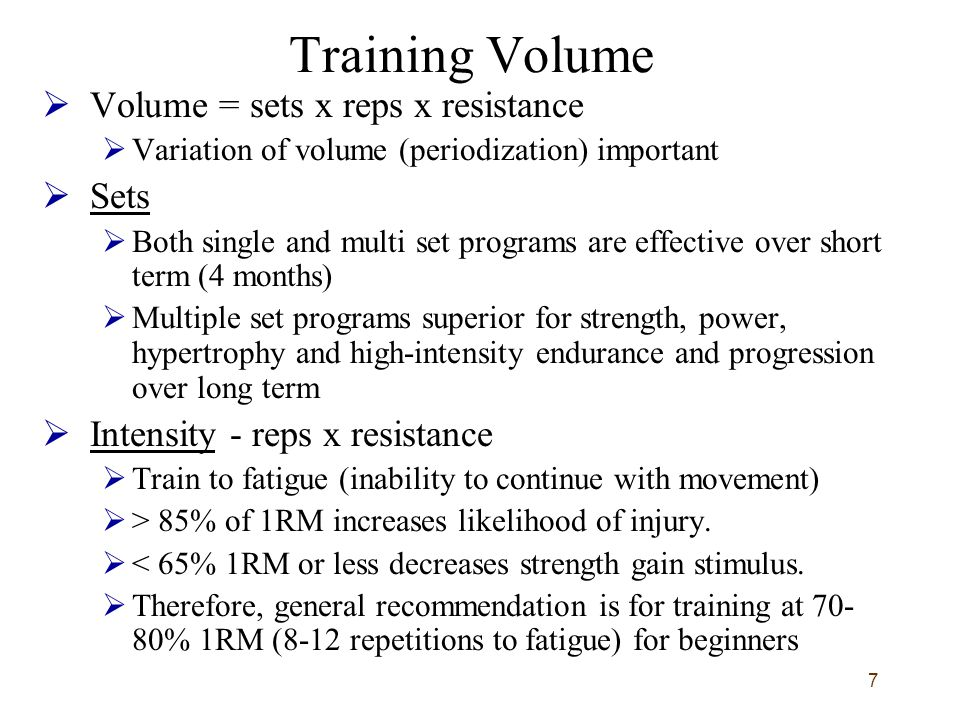 Training Volume Volume = sets x reps x resistance Sets