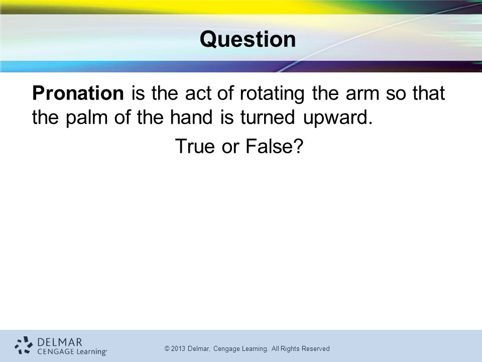 Question Pronation is the act of rotating the arm so that the palm of the hand is turned upward.