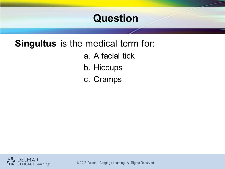 Question Singultus is the medical term for: A facial tick Hiccups