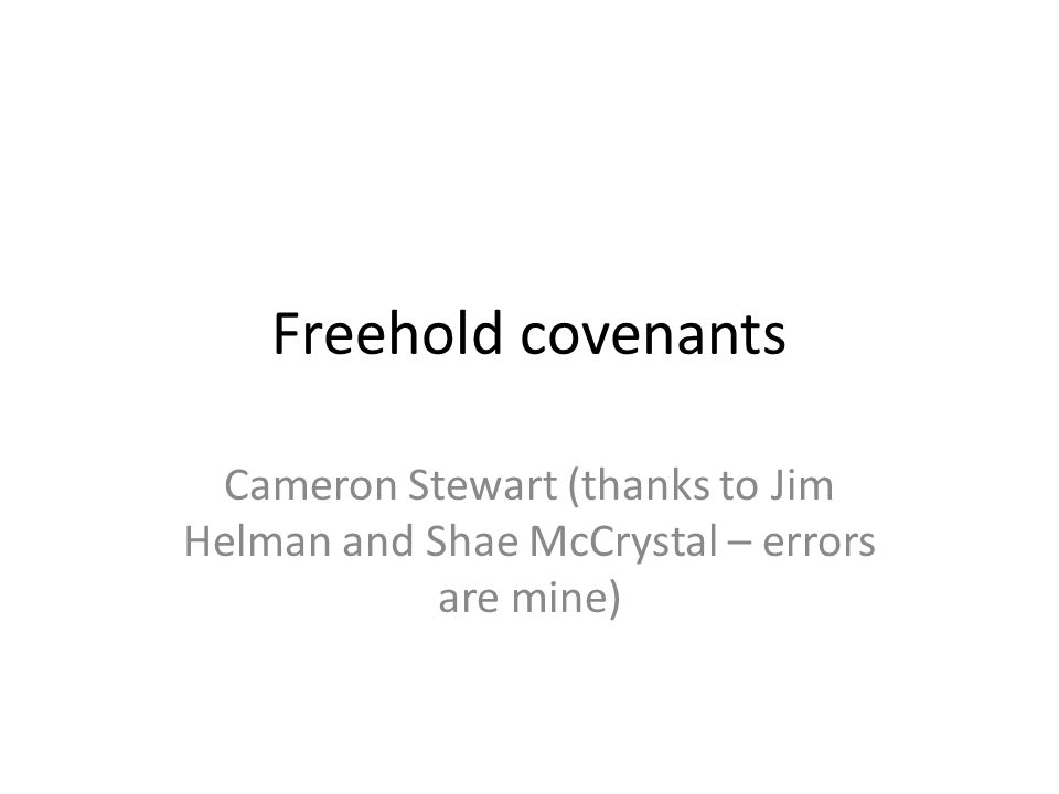 Freehold covenants Cameron Stewart (thanks to Jim Helman and Shae McCrystal – errors are mine)
