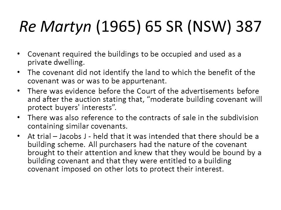 Re Martyn (1965) 65 SR (NSW) 387 Covenant required the buildings to be occupied and used as a private dwelling.