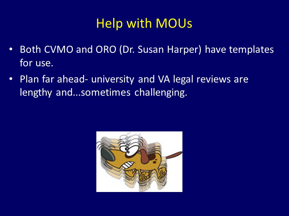 Help with MOUs Both CVMO and ORO (Dr. Susan Harper) have templates for use.