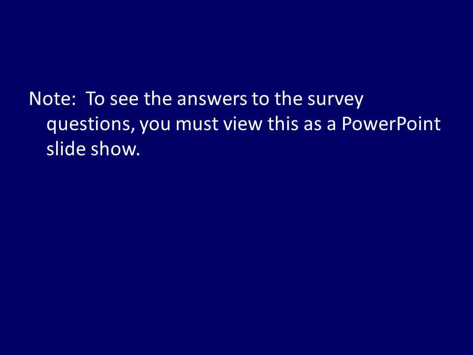 Note: To see the answers to the survey questions, you must view this as a PowerPoint slide show.