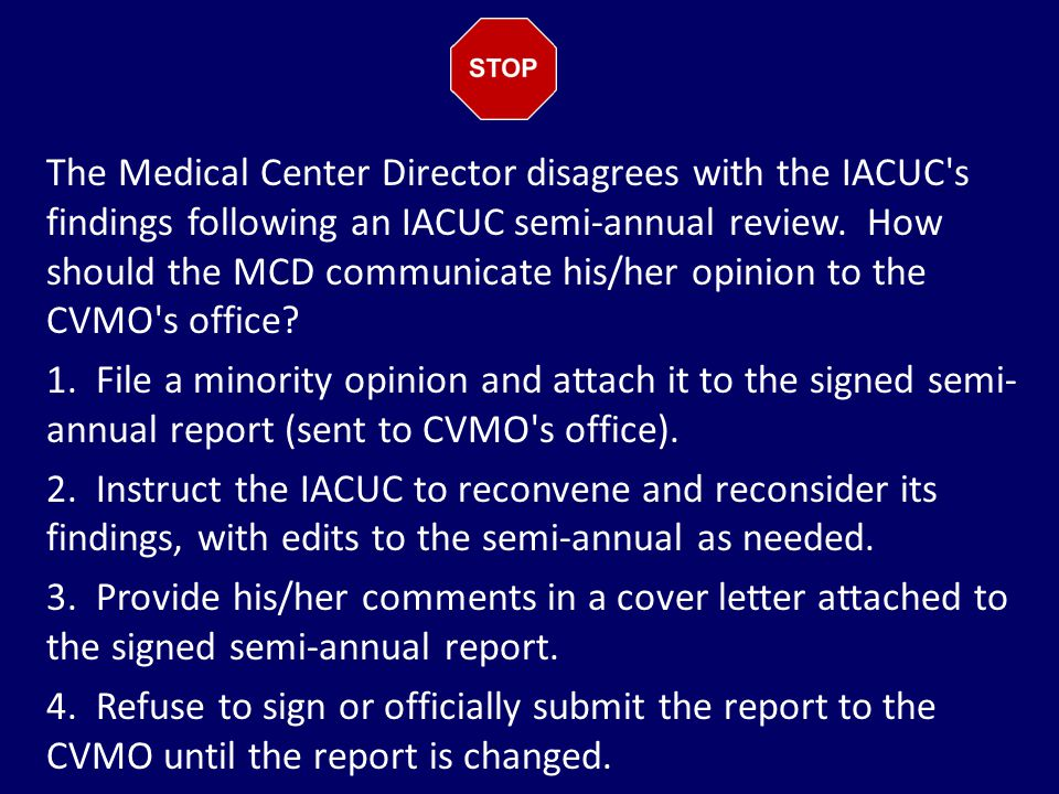 The Medical Center Director disagrees with the IACUC s findings following an IACUC semi-annual review.
