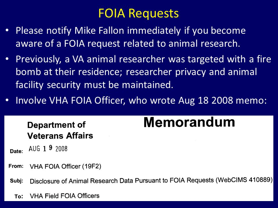 FOIA Requests Please notify Mike Fallon immediately if you become aware of a FOIA request related to animal research.