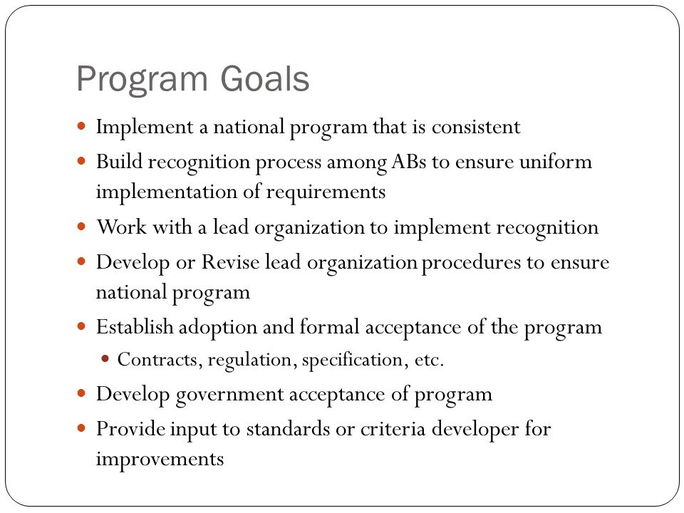 Program Goals Implement a national program that is consistent