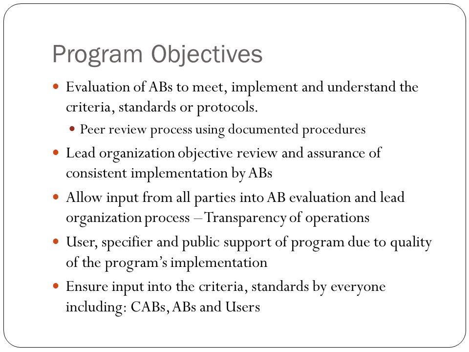 Program Objectives Evaluation of ABs to meet, implement and understand the criteria, standards or protocols.