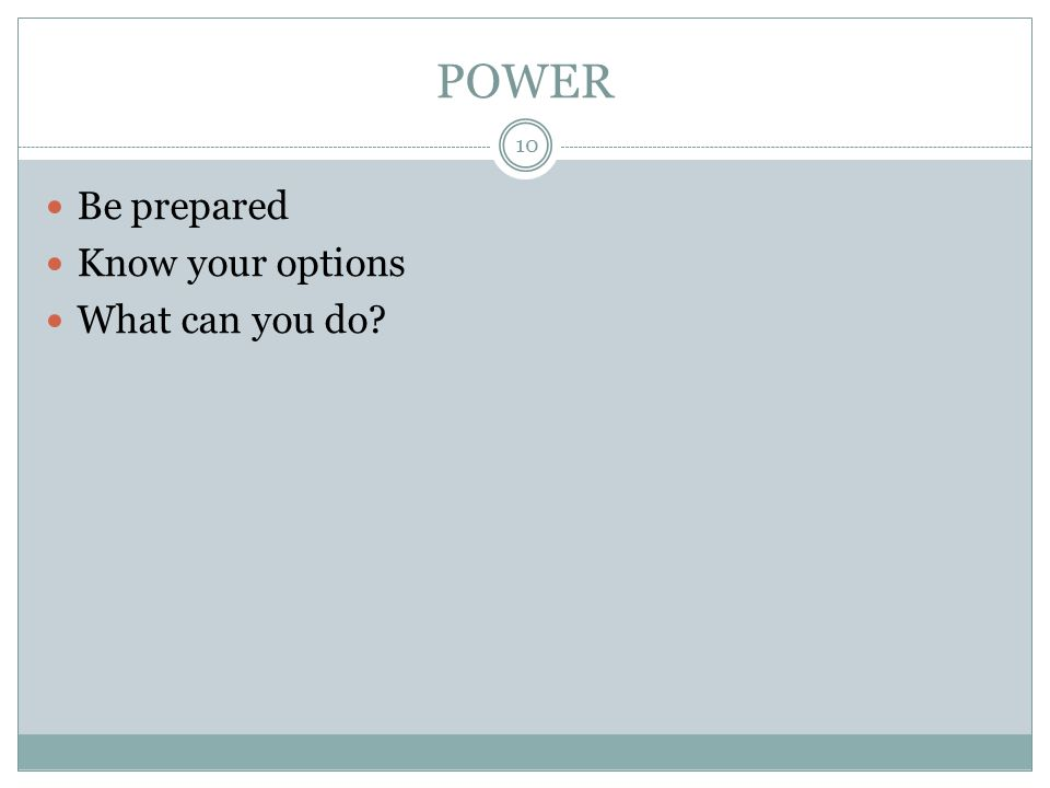 POWER Be prepared Know your options What can you do