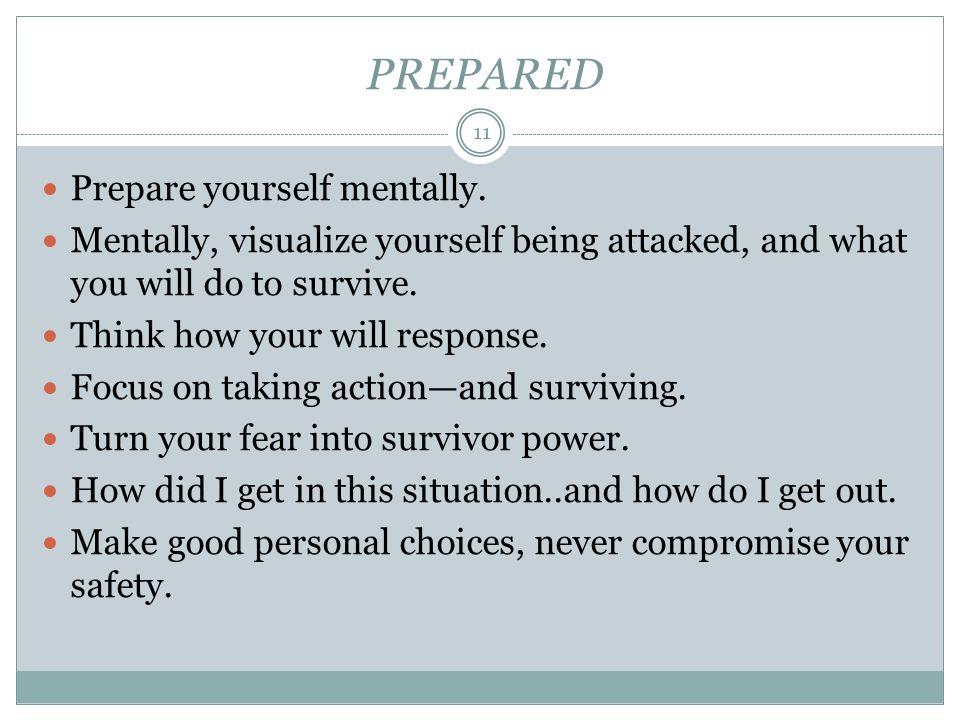 PREPARED Prepare yourself mentally.