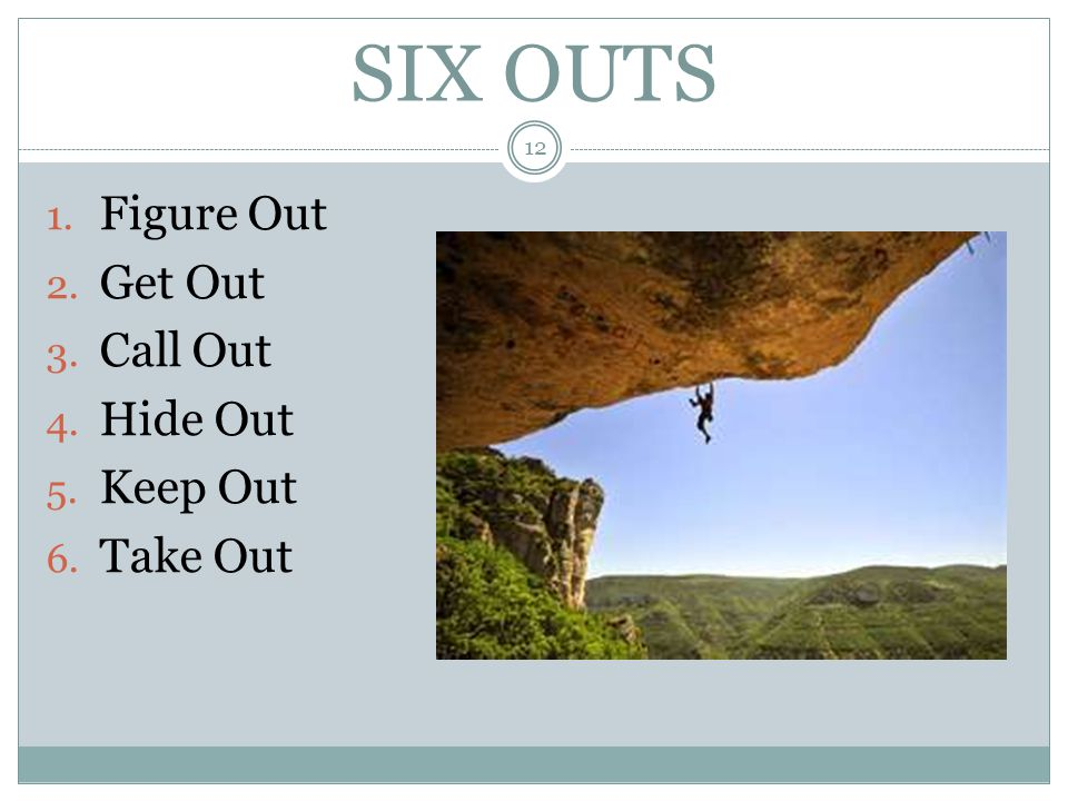 SIX OUTS Figure Out Get Out Call Out Hide Out Keep Out Take Out