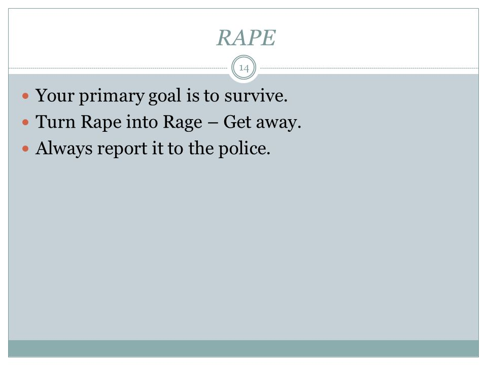 RAPE Your primary goal is to survive. Turn Rape into Rage – Get away.