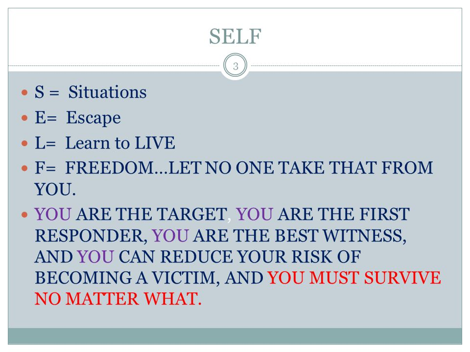 SELF S = Situations E= Escape L= Learn to LIVE