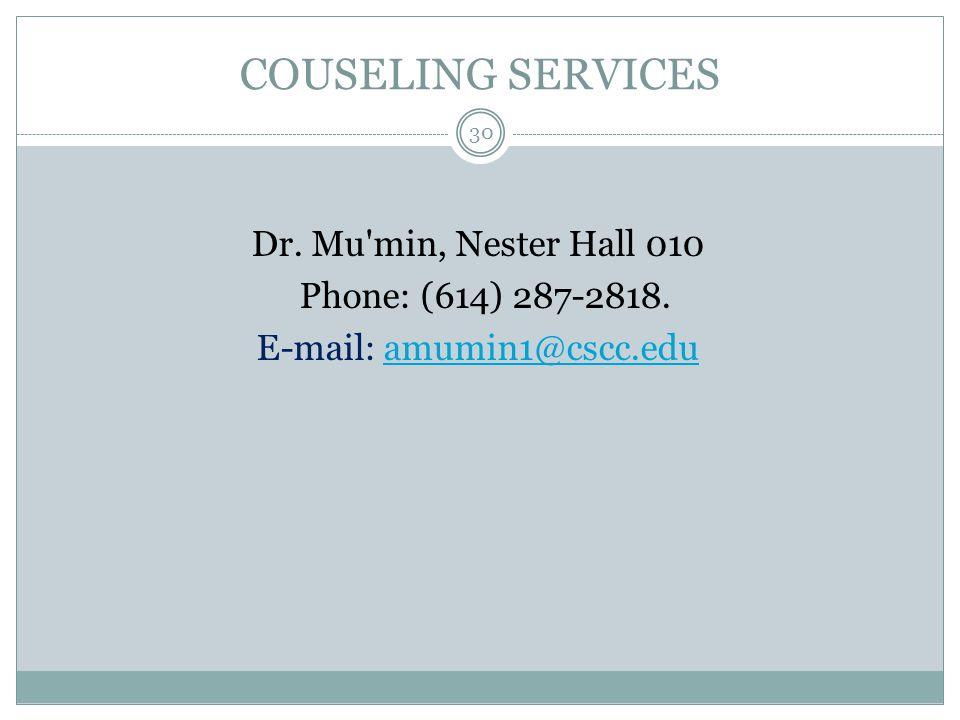 COUSELING SERVICES Dr. Mu min, Nester Hall 010 Phone: (614) 287-2818. E-mail: amumin1@cscc.edu