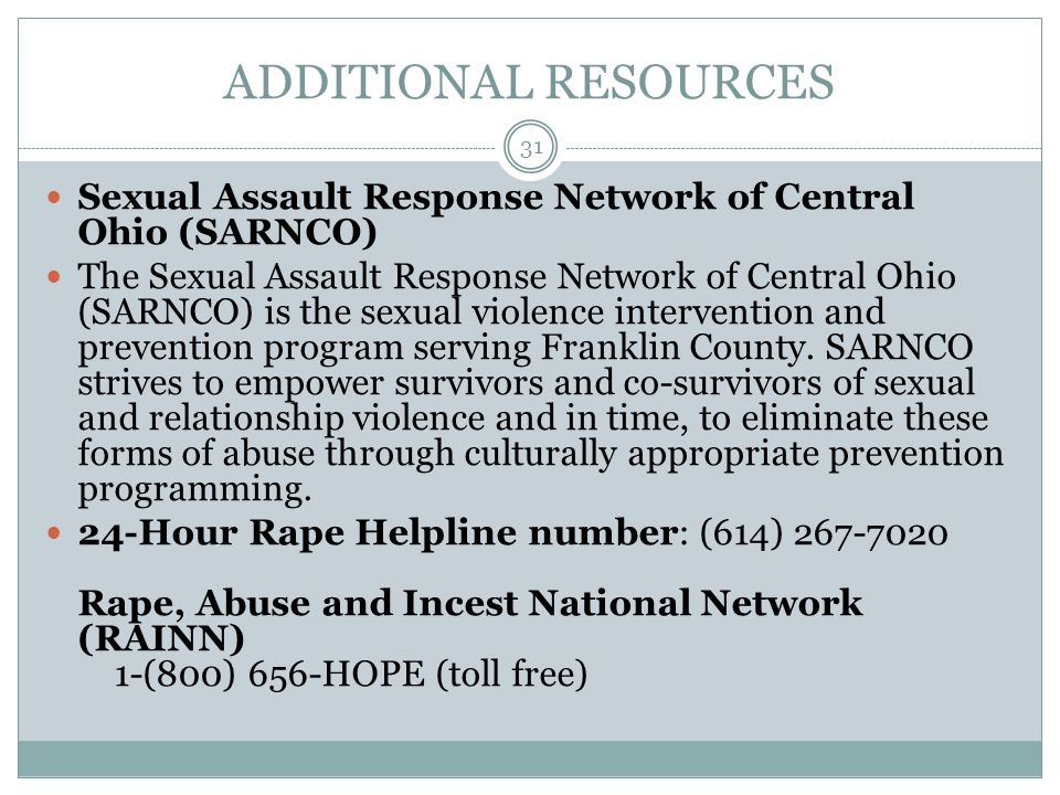 ADDITIONAL RESOURCES Sexual Assault Response Network of Central Ohio (SARNCO)