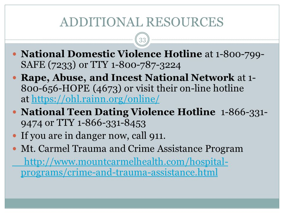 ADDITIONAL RESOURCES National Domestic Violence Hotline at 1-800-799-SAFE (7233) or TTY 1-800-787-3224.