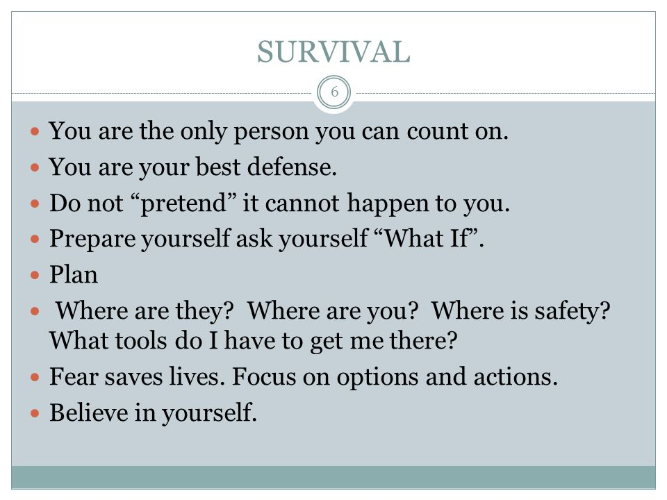 SURVIVAL You are the only person you can count on.