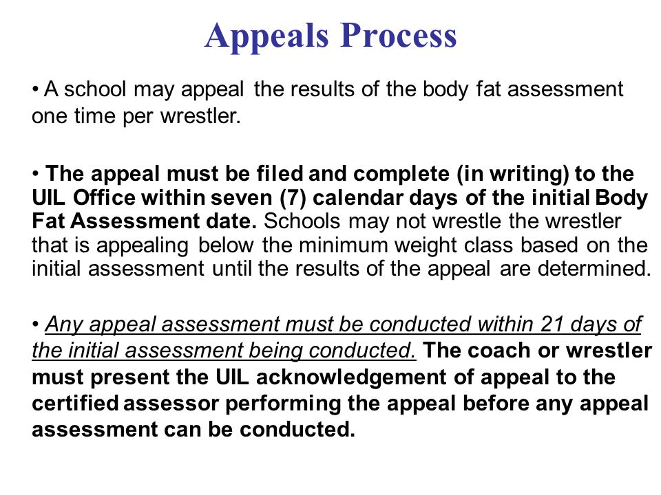 Appeals Process • A school may appeal the results of the body fat assessment one time per wrestler.