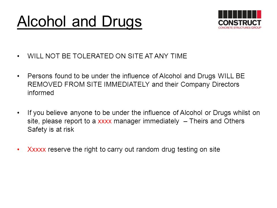 Alcohol and Drugs WILL NOT BE TOLERATED ON SITE AT ANY TIME