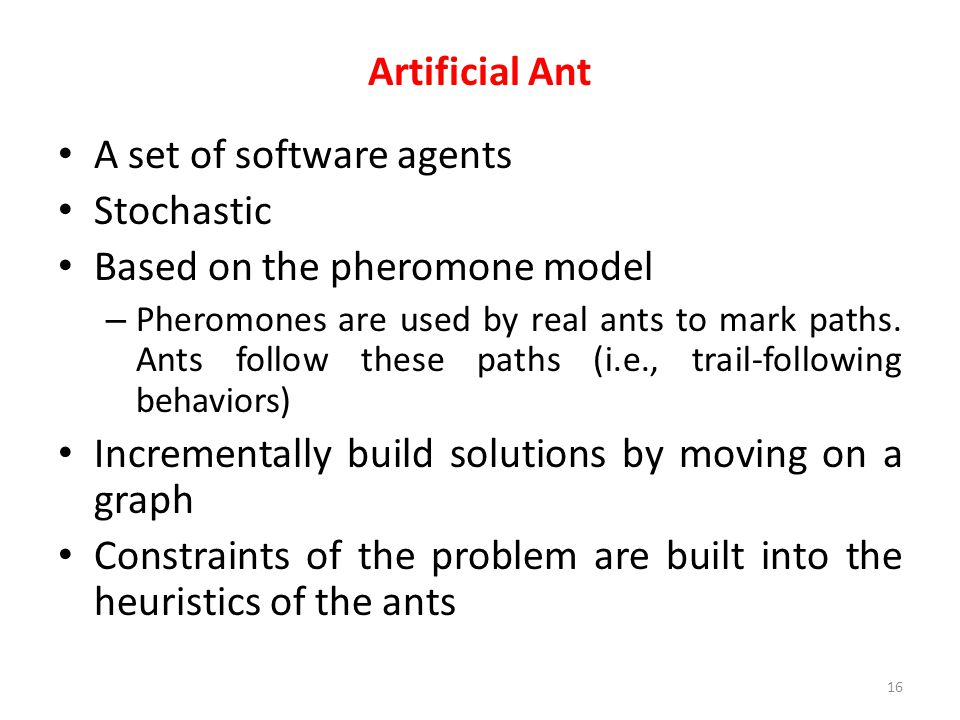 A set of software agents Stochastic Based on the pheromone model